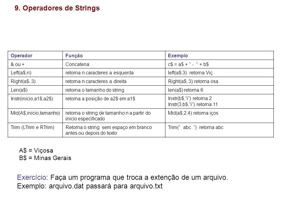 9. Operadores de Strings Operador. Função. Exemplo. & ou + Concatena. c$ = a$ + - + b$ Left(a$,n)