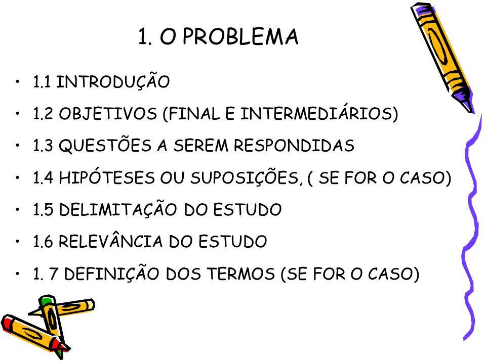 1. O PROBLEMA 1.1 INTRODUÇÃO 1.2 OBJETIVOS (FINAL E INTERMEDIÁRIOS)