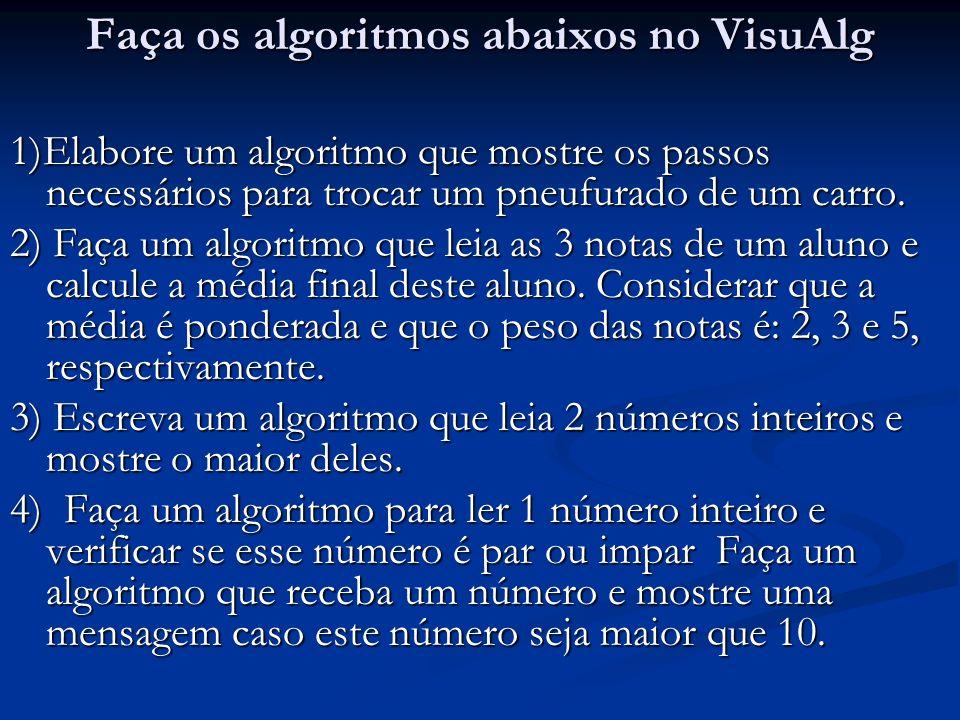 Faça os algoritmos abaixos no VisuAlg