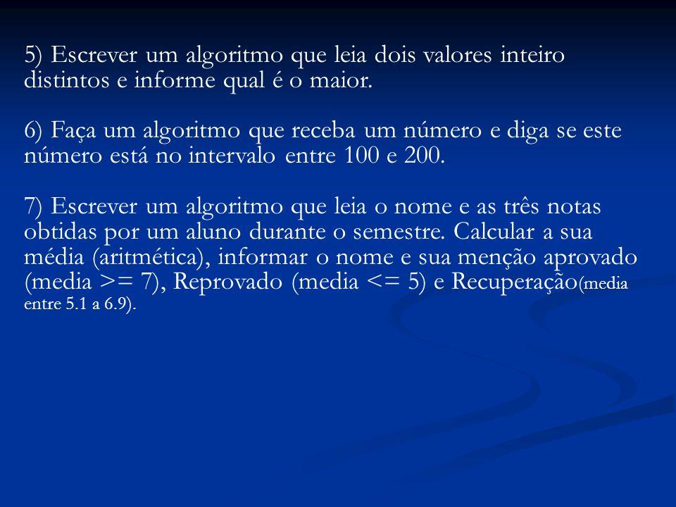 5) Escrever um algoritmo que leia dois valores inteiro distintos e informe qual é o maior.