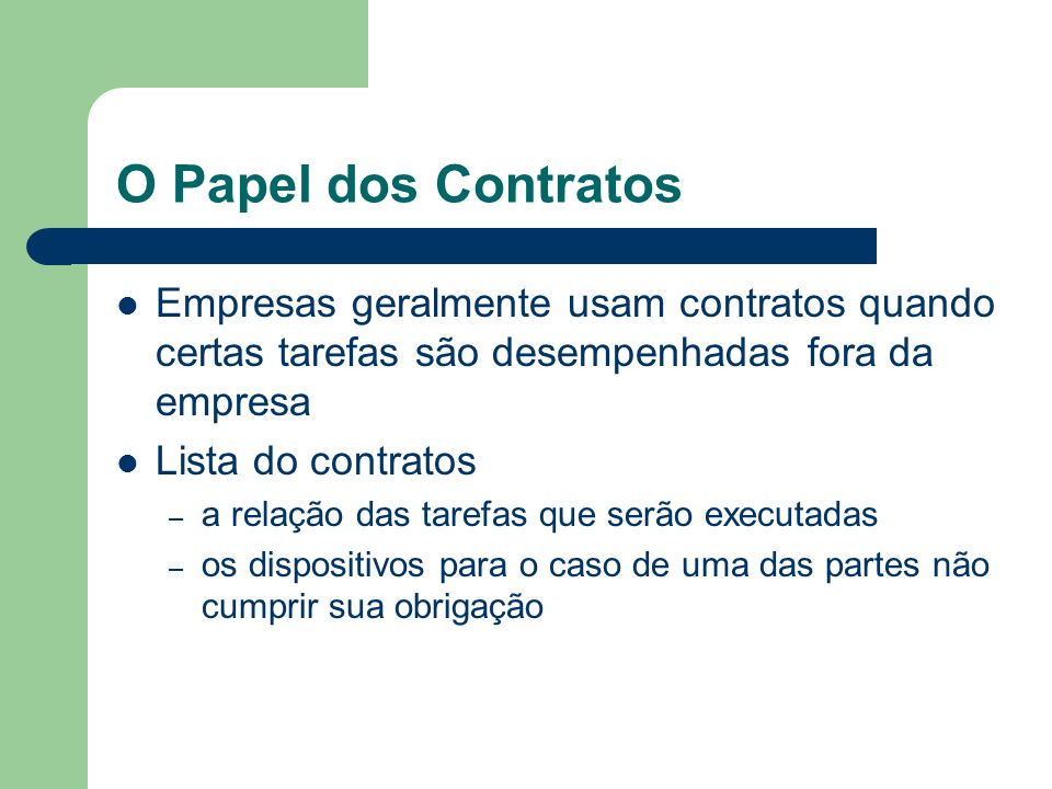 O Papel dos Contratos Empresas geralmente usam contratos quando certas tarefas são desempenhadas fora da empresa.