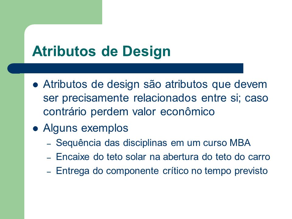 Atributos de Design Atributos de design são atributos que devem ser precisamente relacionados entre si; caso contrário perdem valor econômico.