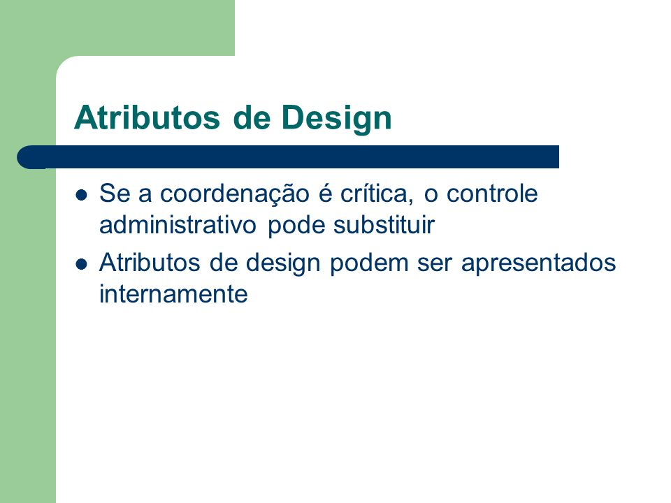 Atributos de Design Se a coordenação é crítica, o controle administrativo pode substituir.