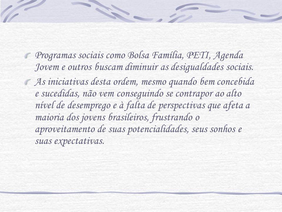 Programas sociais como Bolsa Família, PETI, Agenda Jovem e outros buscam diminuir as desigualdades sociais.