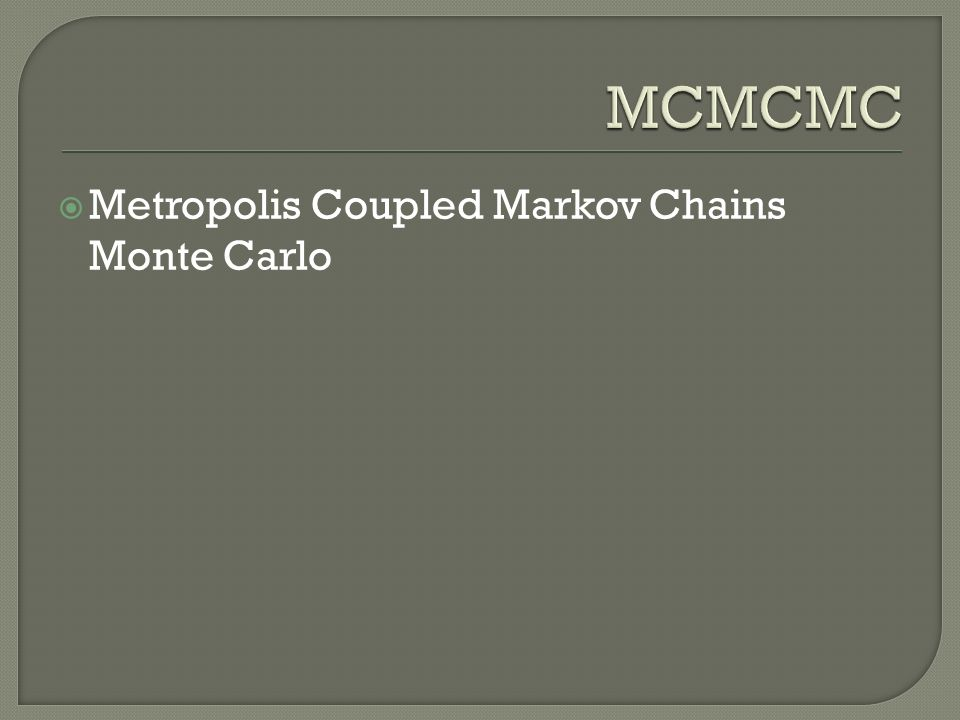 MCMCMC Metropolis Coupled Markov Chains Monte Carlo