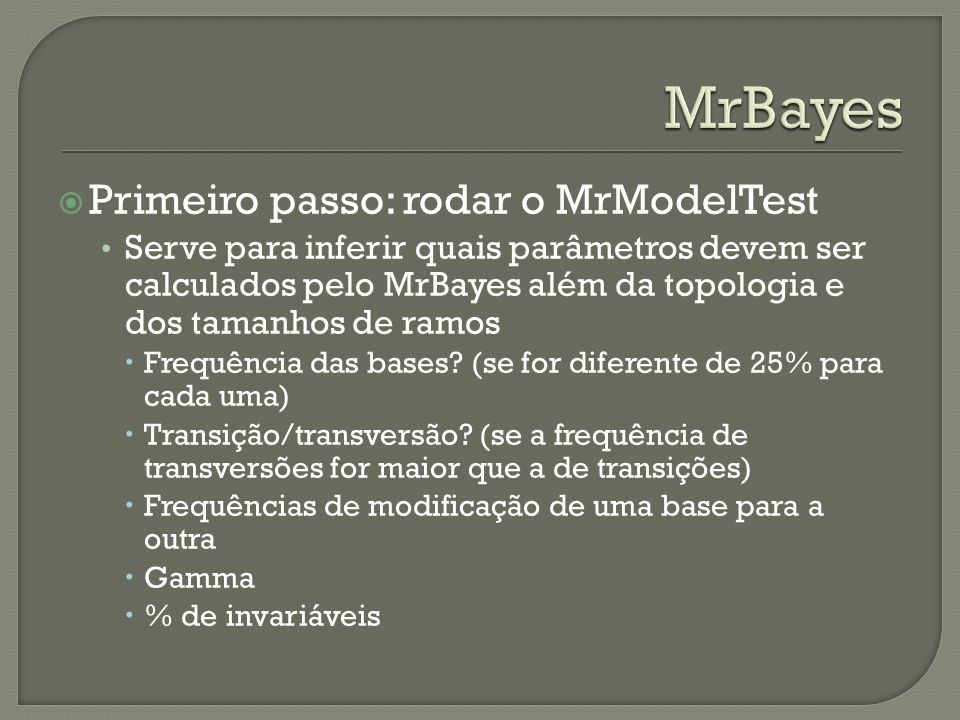 MrBayes Primeiro passo: rodar o MrModelTest