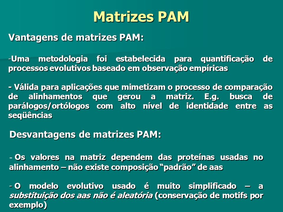 Matrizes PAM Vantagens de matrizes PAM: Desvantagens de matrizes PAM: