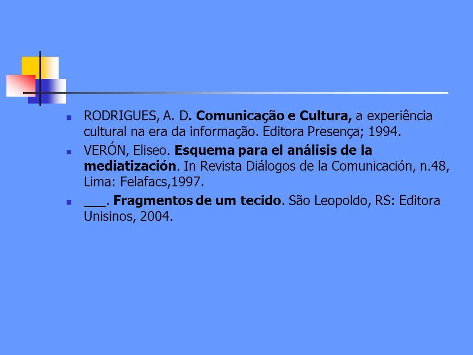 RODRIGUES, A. D. Comunicação e Cultura, a experiência cultural na era da informação. Editora Presença; 1994.