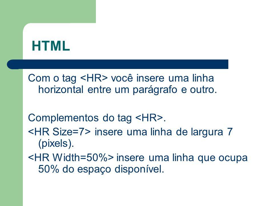 HTML Com o tag <HR> você insere uma linha horizontal entre um parágrafo e outro. Complementos do tag <HR>.