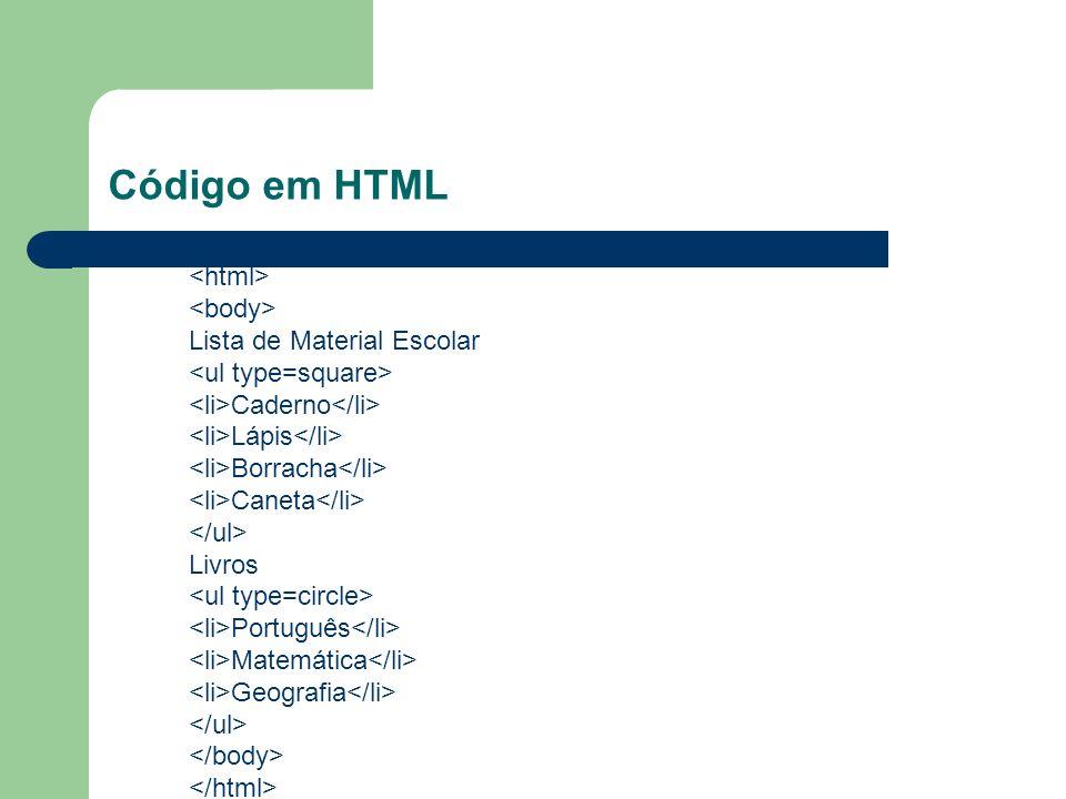 Código em HTML <html> <body> Lista de Material Escolar