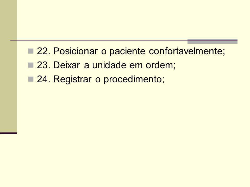 22. Posicionar o paciente confortavelmente;