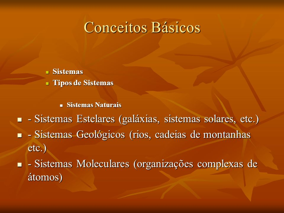 Conceitos Básicos Sistemas. Tipos de Sistemas. Sistemas Naturais. - Sistemas Estelares (galáxias, sistemas solares, etc.)
