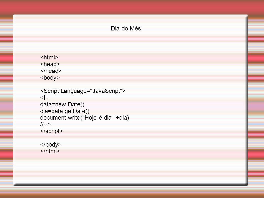 Dia do Mês <html> <head> </head> <body> <Script Language= JavaScript > <!-- data=new Date() dia=data.getDate()