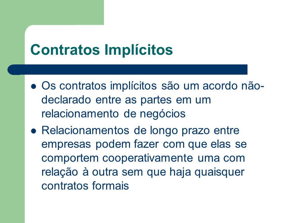 Contratos Implícitos Os contratos implícitos são um acordo não-declarado entre as partes em um relacionamento de negócios.