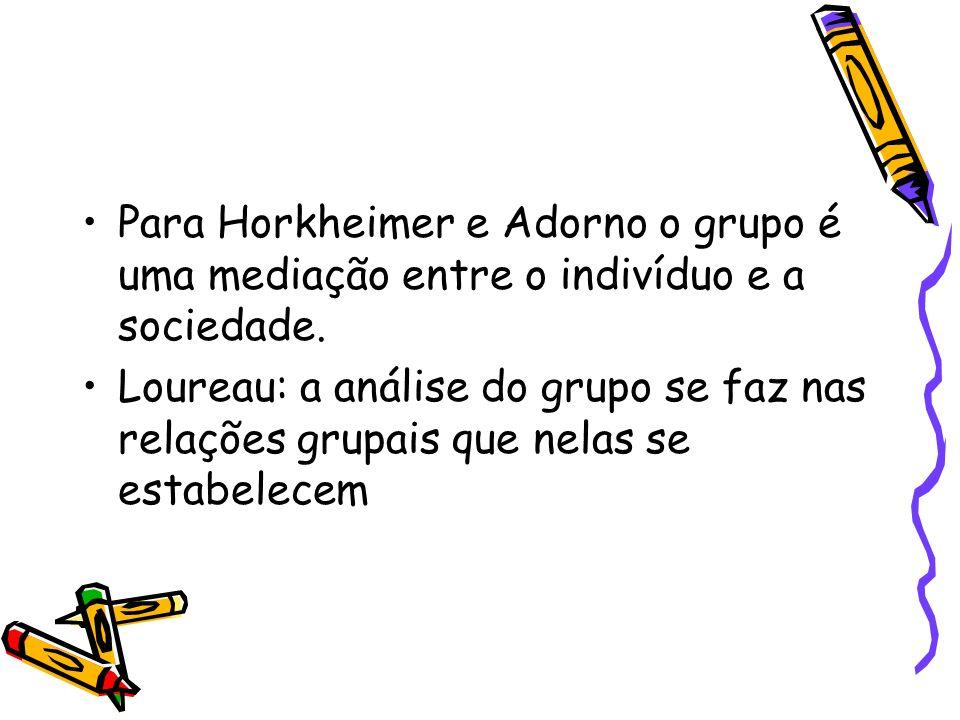 Para Horkheimer e Adorno o grupo é uma mediação entre o indivíduo e a sociedade.