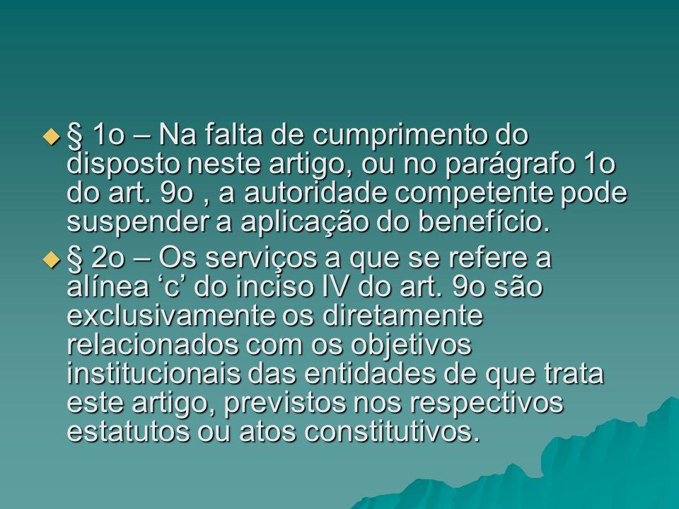 § 1o – Na falta de cumprimento do disposto neste artigo, ou no parágrafo 1o do art. 9o , a autoridade competente pode suspender a aplicação do benefício.