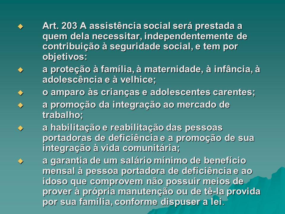Art. 203 A assistência social será prestada a quem dela necessitar, independentemente de contribuição à seguridade social, e tem por objetivos: