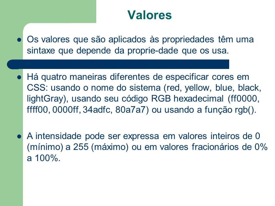 Valores Os valores que são aplicados às propriedades têm uma sintaxe que depende da proprie-dade que os usa.