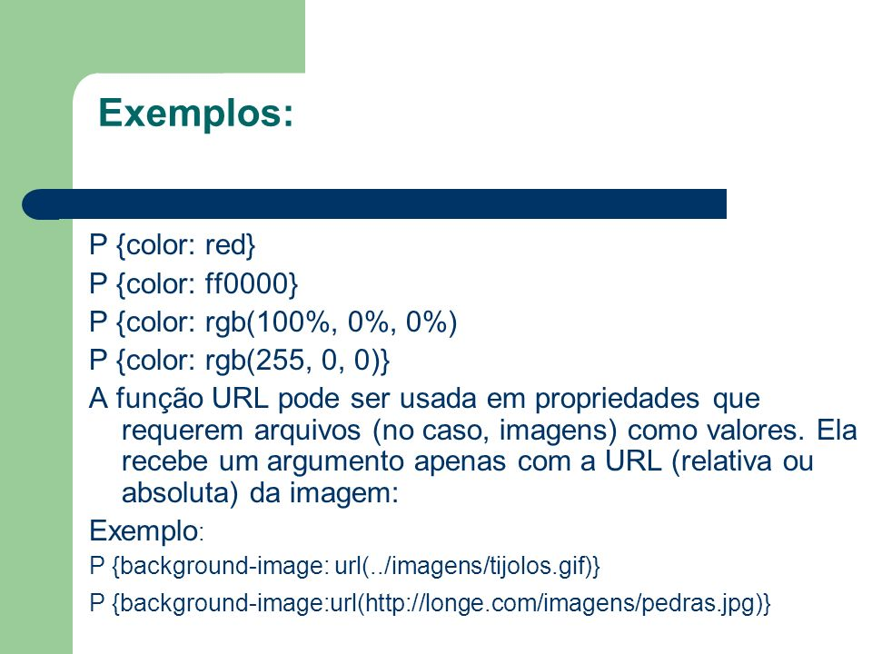 Exemplos: P {color: red} P {color: ff0000} P {color: rgb(100%, 0%, 0%)