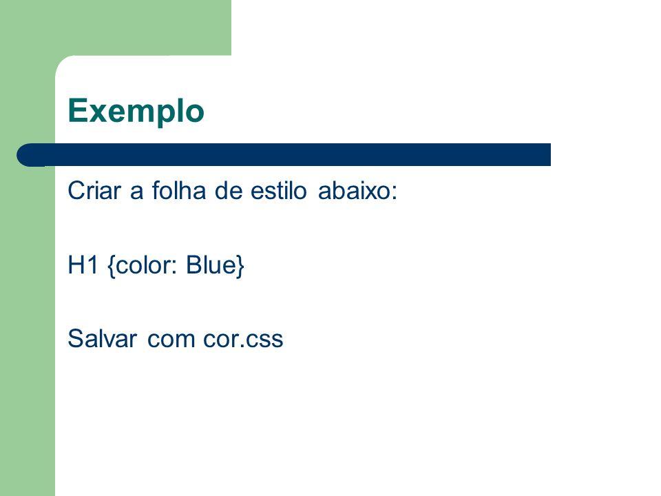 Exemplo Criar a folha de estilo abaixo: H1 {color: Blue}