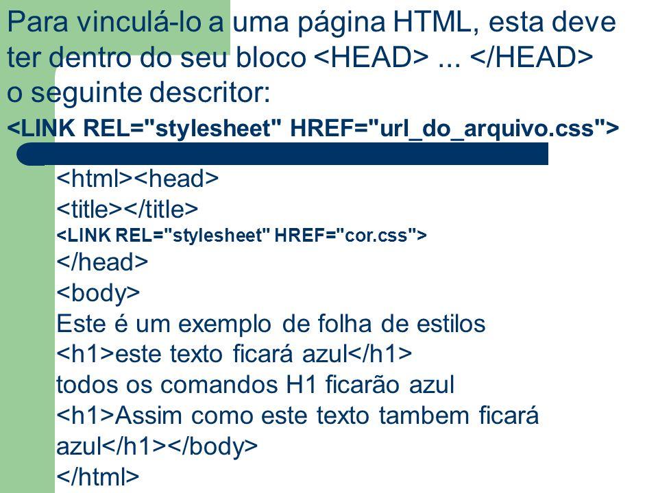 Para vinculá-lo a uma página HTML, esta deve ter dentro do seu bloco <HEAD> ... </HEAD> o seguinte descritor: