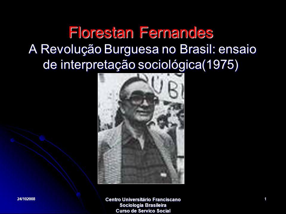 Florestan Fernandes A Revolução Burguesa no Brasil: ensaio de interpretação sociológica(1975)