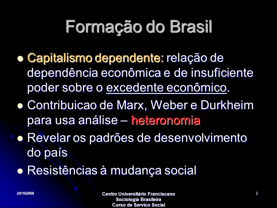 Formação do BrasilCapitalismo dependente: relação de dependência econômica e de insuficiente poder sobre o excedente econômico.