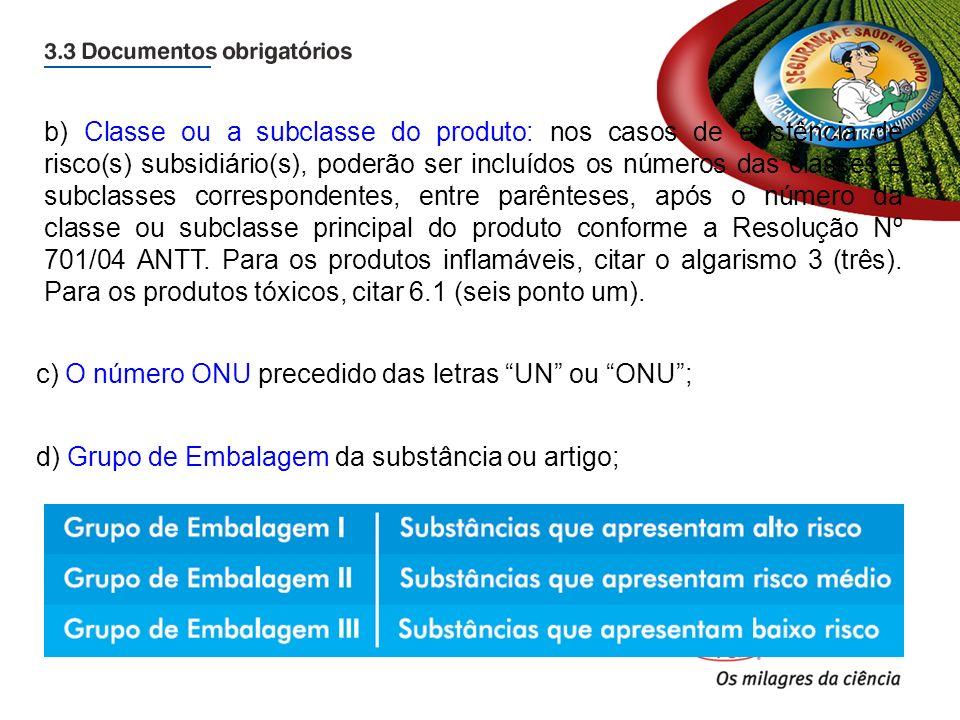 b) Classe ou a subclasse do produto: nos casos de existência de risco(s) subsidiário(s), poderão ser incluídos os números das classes e subclasses correspondentes, entre parênteses, após o número da classe ou subclasse principal do produto conforme a Resolução Nº 701/04 ANTT. Para os produtos inflamáveis, citar o algarismo 3 (três). Para os produtos tóxicos, citar 6.1 (seis ponto um).