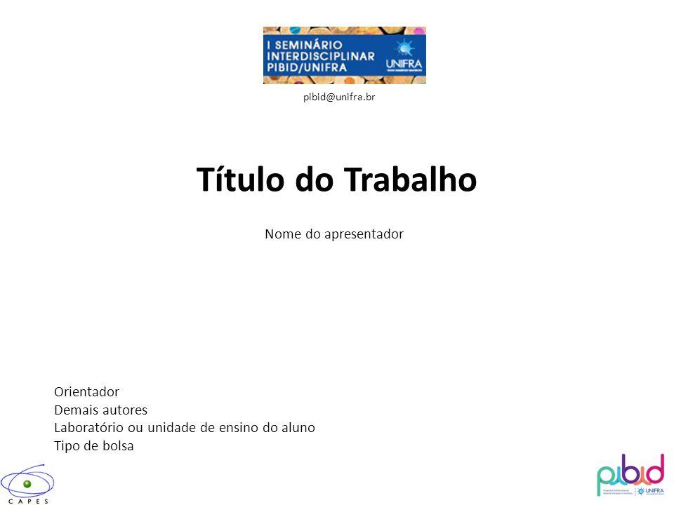 Título do Trabalho Nome do apresentador Orientador Demais autores