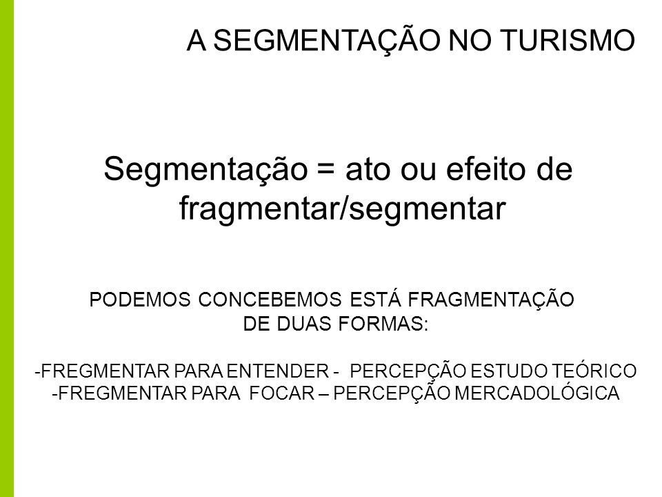 Segmentação = ato ou efeito de fragmentar/segmentar