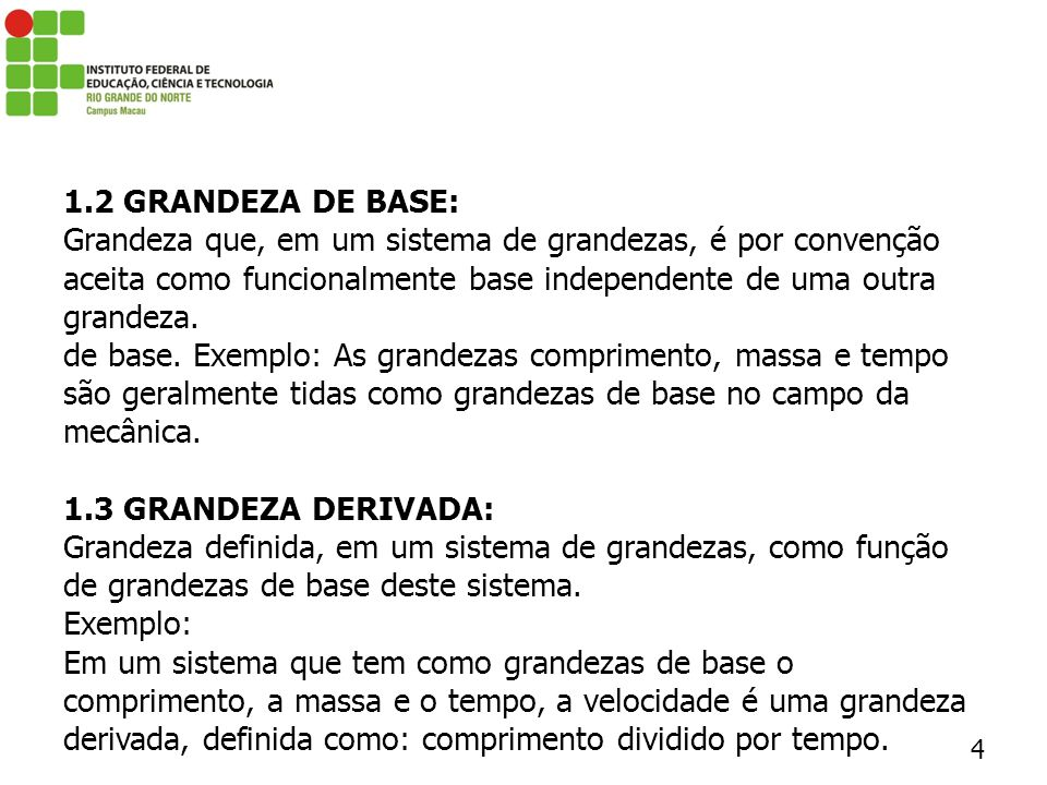 1.2 GRANDEZA DE BASE: Grandeza que, em um sistema de grandezas, é por convenção aceita como funcionalmente base independente de uma outra grandeza.