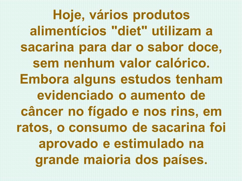 Hoje, vários produtos alimentícios diet utilizam a sacarina para dar o sabor doce, sem nenhum valor calórico.