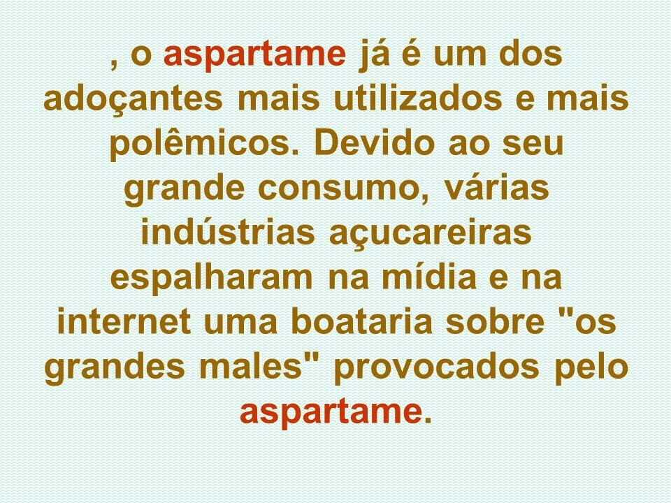 , o aspartame já é um dos adoçantes mais utilizados e mais polêmicos