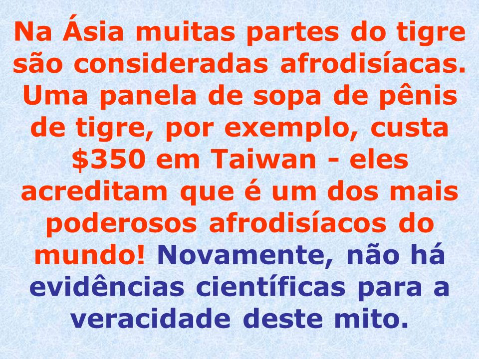 Na Ásia muitas partes do tigre são consideradas afrodisíacas