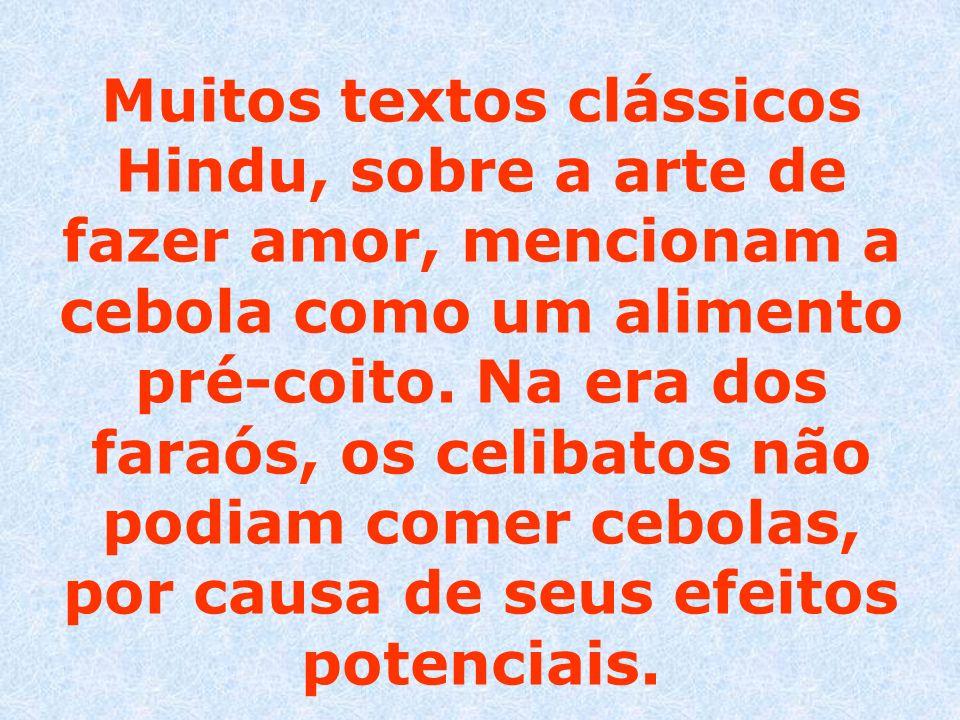 Muitos textos clássicos Hindu, sobre a arte de fazer amor, mencionam a cebola como um alimento pré-coito.