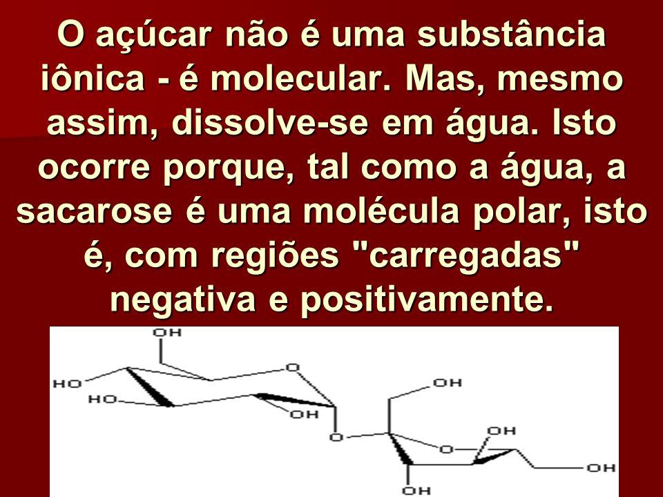 O açúcar não é uma substância iônica - é molecular