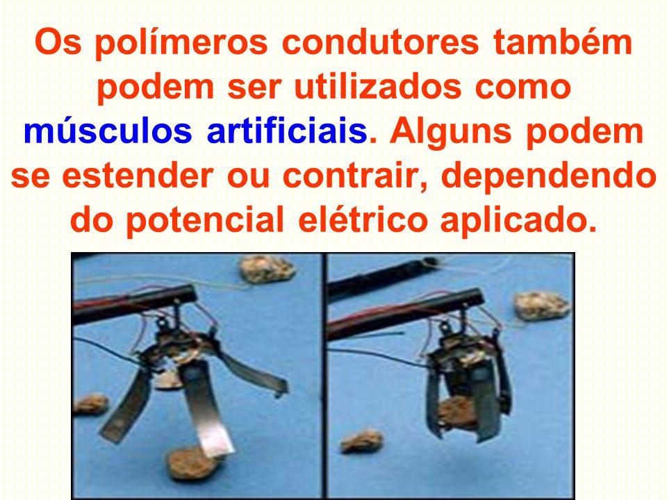 Os polímeros condutores também podem ser utilizados como músculos artificiais.