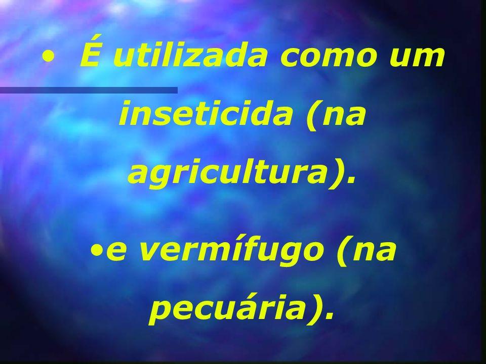É utilizada como um inseticida (na agricultura).