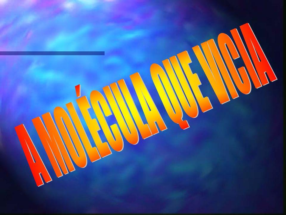 A MOLÉCULA QUE VICIA