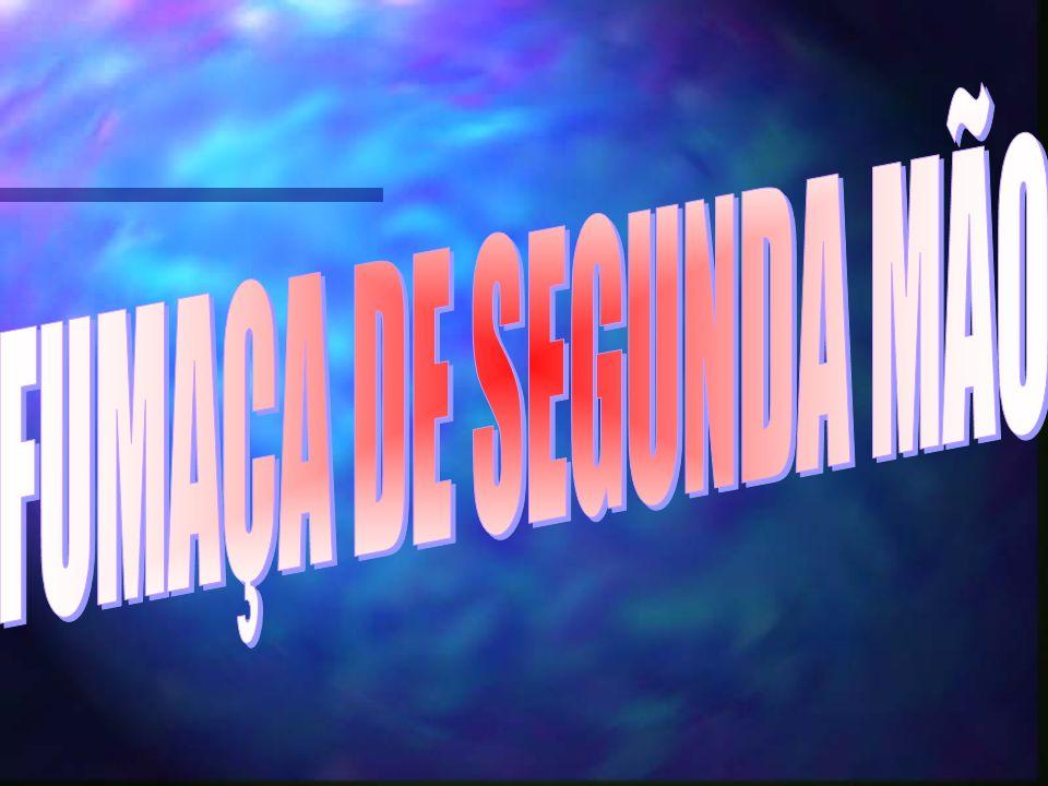 FUMAÇA DE SEGUNDA MÃO