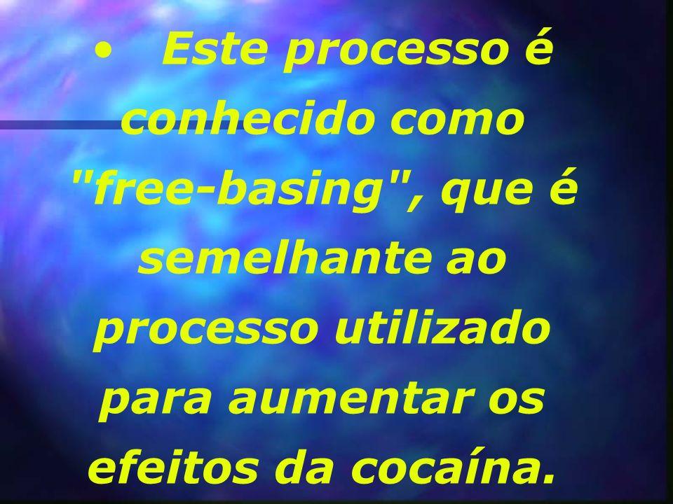 Este processo é conhecido como free-basing , que é semelhante ao processo utilizado para aumentar os efeitos da cocaína.
