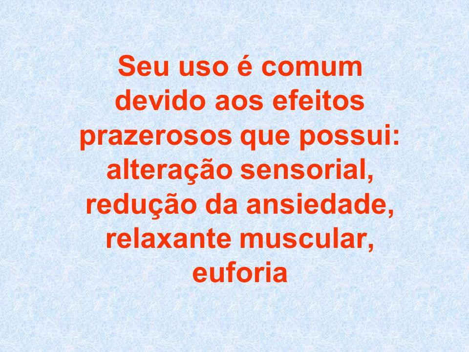 Seu uso é comum devido aos efeitos prazerosos que possui: alteração sensorial, redução da ansiedade, relaxante muscular, euforia