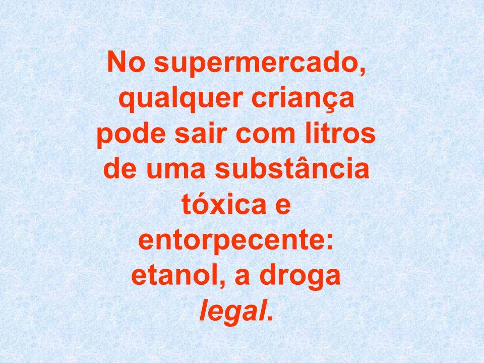 No supermercado, qualquer criança pode sair com litros de uma substância tóxica e entorpecente: etanol, a droga legal.