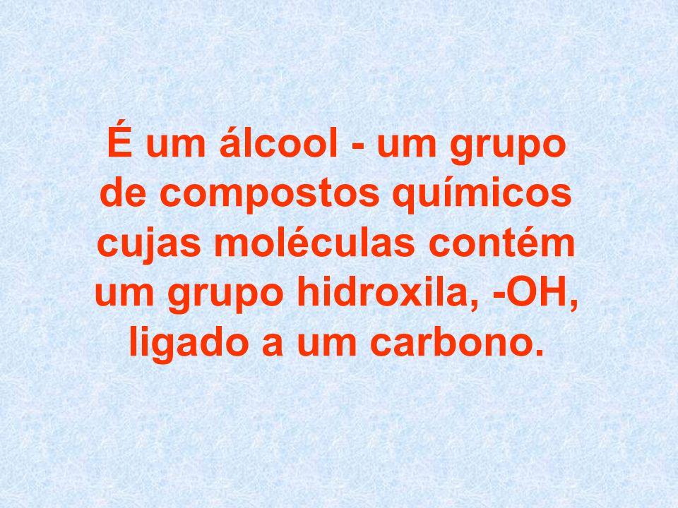 É um álcool - um grupo de compostos químicos cujas moléculas contém um grupo hidroxila, -OH, ligado a um carbono.