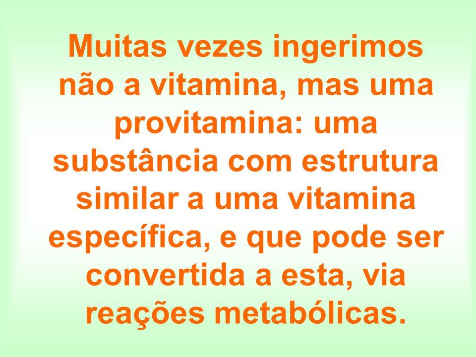 Muitas vezes ingerimos não a vitamina, mas uma provitamina: uma substância com estrutura similar a uma vitamina específica, e que pode ser convertida a esta, via reações metabólicas.