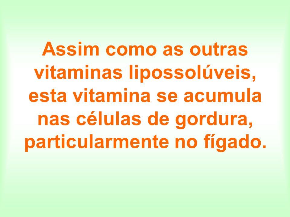 Assim como as outras vitaminas lipossolúveis, esta vitamina se acumula nas células de gordura, particularmente no fígado.