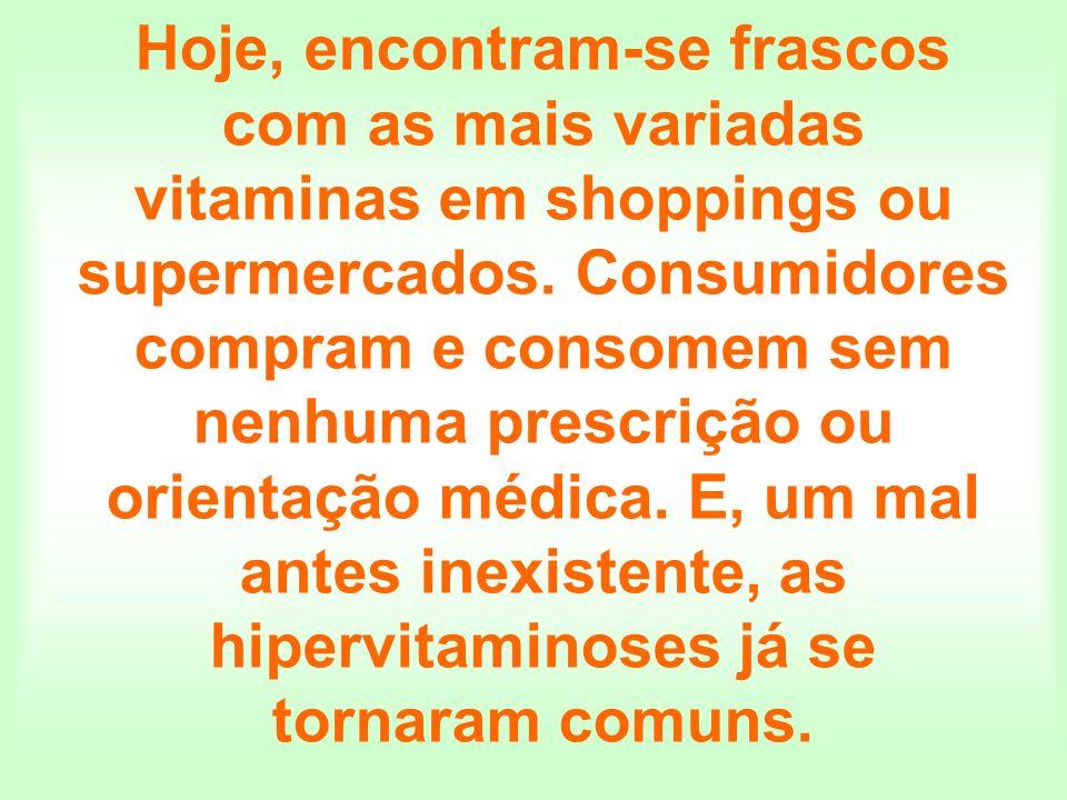 Hoje, encontram-se frascos com as mais variadas vitaminas em shoppings ou supermercados.