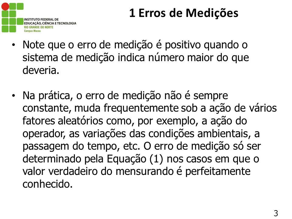1 Erros de Medições Note que o erro de medição é positivo quando o sistema de medição indica número maior do que deveria.