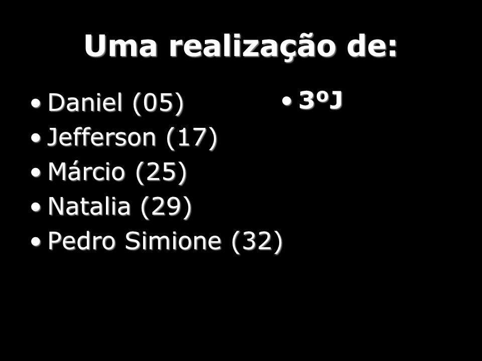 Uma realização de: 3ºJ Daniel (05) Jefferson (17) Márcio (25)