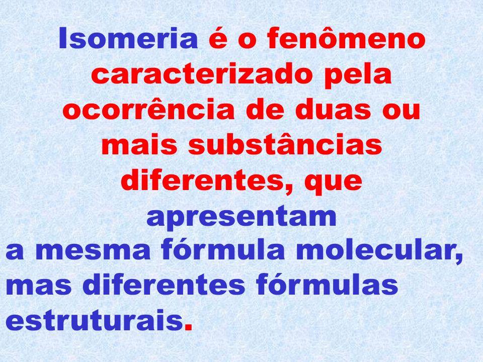 Isomeria é o fenômeno caracterizado pela ocorrência de duas ou mais substâncias diferentes, que apresentam